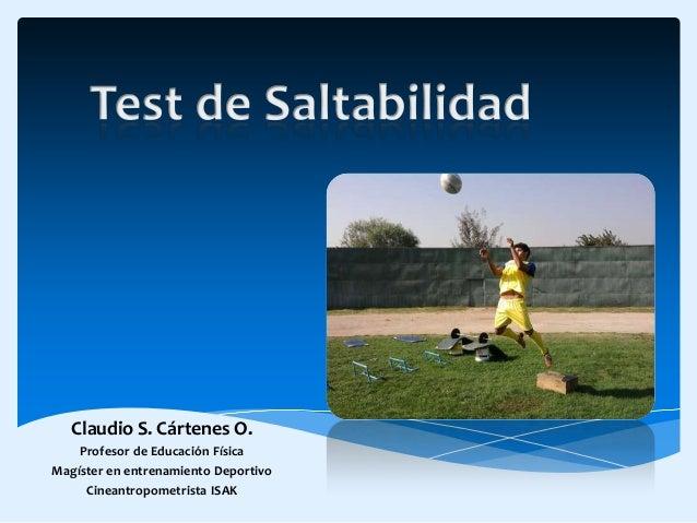 Claudio S. Cártenes O.    Profesor de Educación FísicaMagíster en entrenamiento Deportivo     Cineantropometrista ISAK