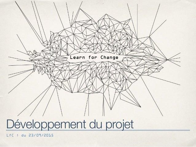 LfC : du 23/09/2015 Développement du projet