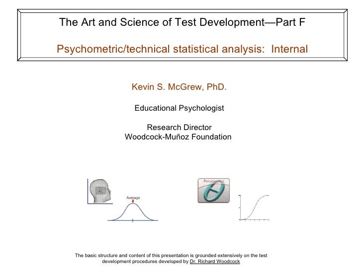 The Art and Science of Test Development—Part F Psychometric/technical statistical analysis:  Internal The basic structure ...