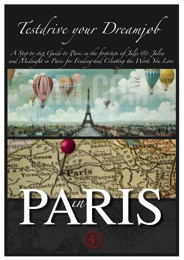 Testdrive your DreamjobA Step to step Guide to Paris in the footsteps of Julie & Juliaand Midnight in Paris for Finding an...