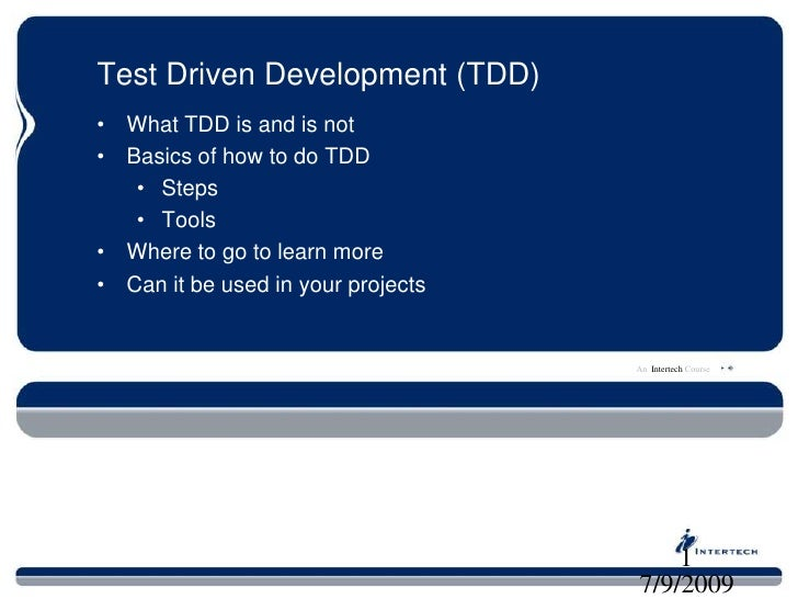 Test Driven Development (TDD)<br />What TDD is and is not<br />Basics of how to do TDD<br />Steps<br />Tools<br />Where to...