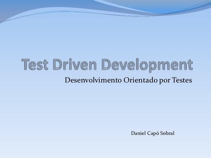 Desenvolvimento Orientado por Testes                  Daniel Capó Sobral