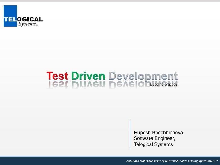 TestDrivenDevelopment<br />a coding practice<br />Rupesh Bhochhibhoya<br />Software Engineer,<br />Telogical Systems<br />