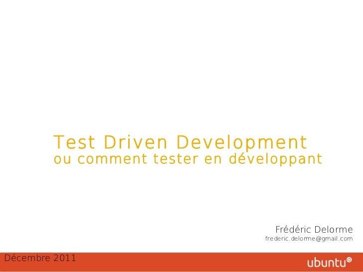 Une méthode agile, sans le savoir !         Test Driven Development         ou comment tester en développant              ...