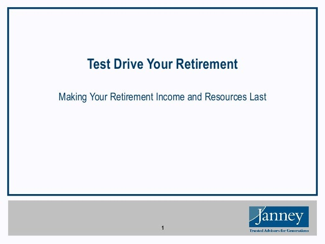 1 Test Drive Your Retirement Making Your Retirement Income and Resources Last