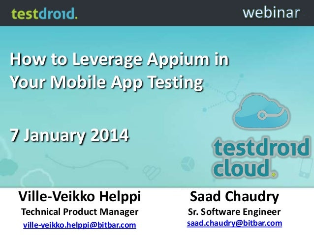 How to Leverage Appium in Your Mobile App Testing 7 January 2014 Ville-Veikko Helppi  Saad Chaudry  Technical Product Mana...