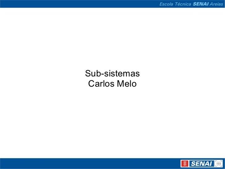 Sub-sistemas Carlos Melo