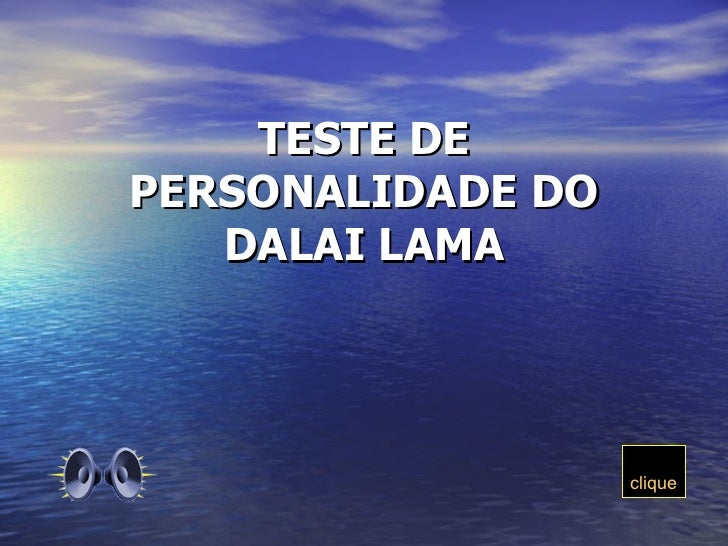 TESTE DEPERSONALIDADE DO   DALAI LAMA                   clique