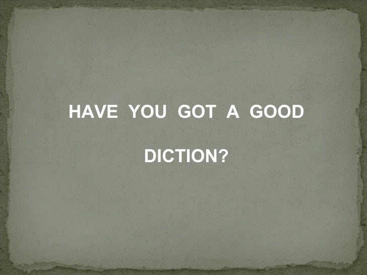 HAVE  YOU  GOT  A  GOOD DICTION?