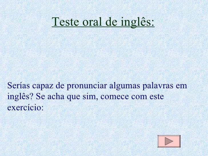 Teste oral de inglês: Serías capaz de pronunciar algumas palavras em inglês? Se acha que sim, comece com este exercício: