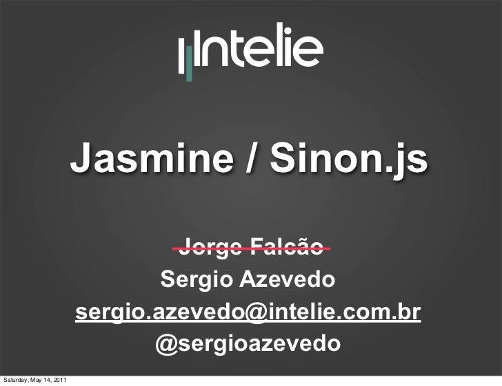 Jasmine / Sinon.js Jorge Falcão  Sergio Azevedo [email_address] @sergioazevedo