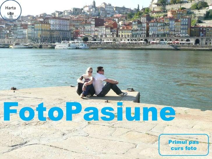 Harta site<br />FotoPasiune<br />Primul pas curs foto<br />