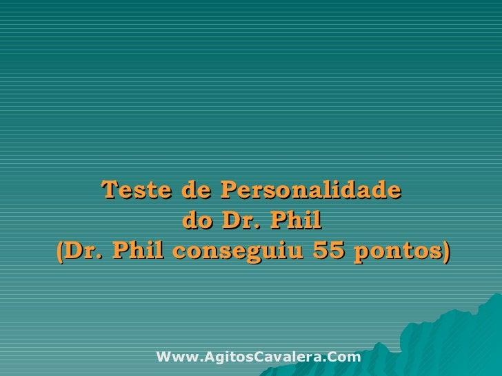 Teste de Personalidade  do Dr. Phil  (Dr. Phil conseguiu 55 pontos)   Www.AgitosCavalera.Com