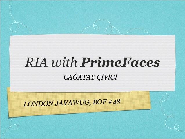 LONDON JAVAWUG, BOF #48 RIA with PrimeFaces ÇAĞATAY ÇİVİCİ