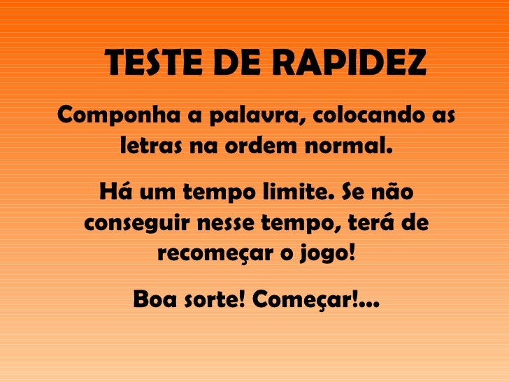 TESTE DE RAPIDEZ Componha a palavra, colocando as letras na ordem normal. Há um tempo limite. Se não conseguir nesse tempo...