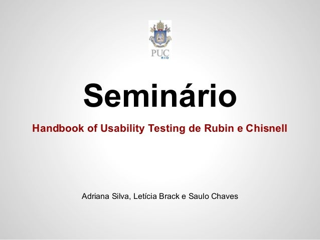 SeminárioHandbook of Usability Testing de Rubin e Chisnell         Adriana Silva, Letícia Brack e Saulo Chaves