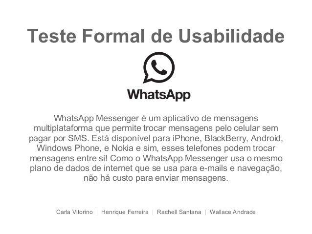 Teste Formal de Usabilidade WhatsApp Messenger é um aplicativo de mensagens multiplataforma que permite trocar mensagens p...