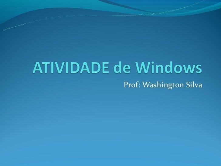 Prof: Washington Silva
