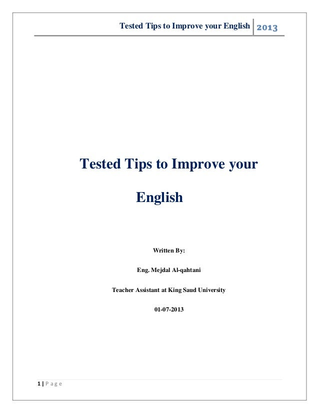 Tested Tips to Improve your English 2013 1 | P a g e Tested Tips to Improve your English Written By: Eng. Mejdal Al-qahtan...