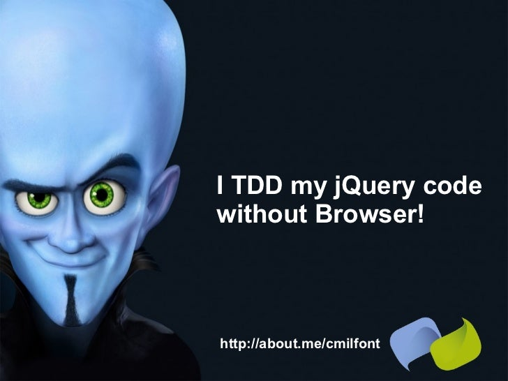 I TDD my jQuery code  without Browser! http://about.me/cmilfont