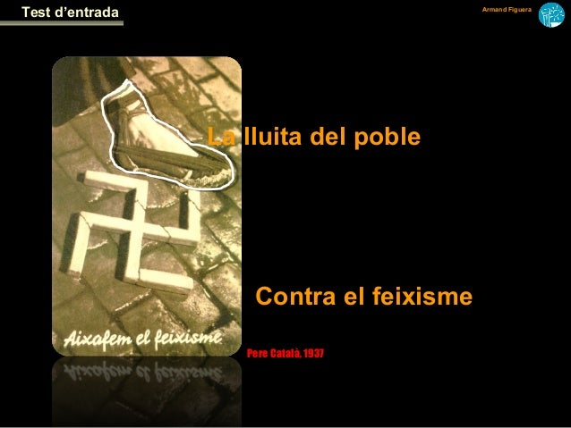 Test d'entrada                            Armand Figuera                 La lluita del poble                     Contra el...
