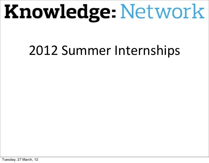 2012	  Summer	  InternshipsTuesday, 27 March, 12