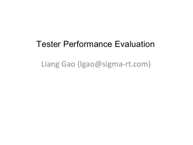 Tester Performance Evaluation Liang Gao (lgao@sigma-rt.com)