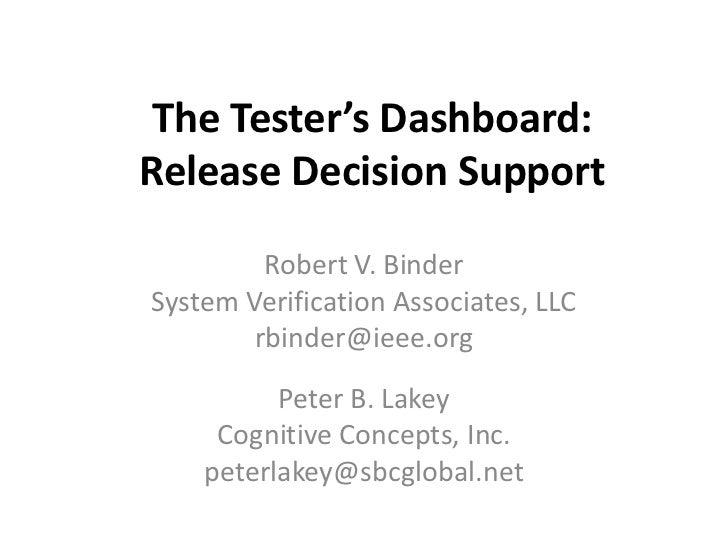 The Tester's Dashboard: Release Decision Support<br />Robert V. Binder<br />System Verification Associates, LLC<br />rbind...