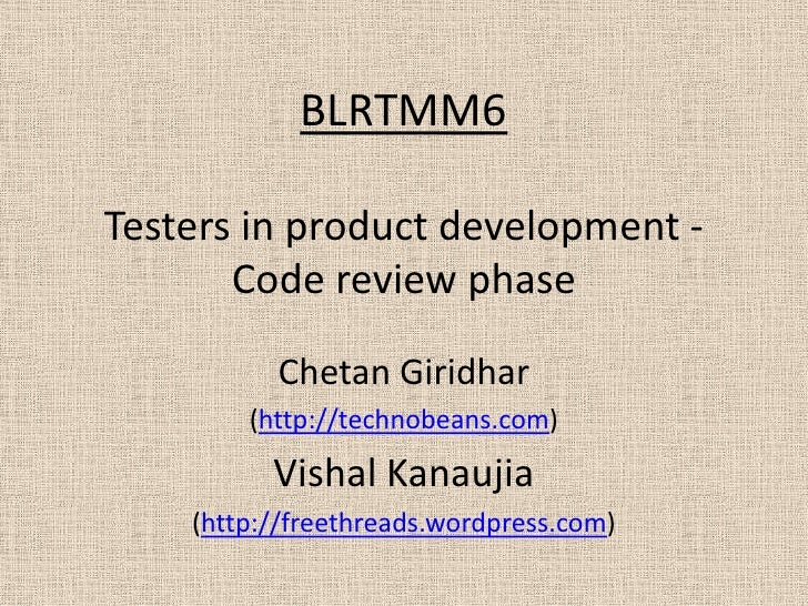 BLRTMM6Testers in product development -       Code review phase          Chetan Giridhar        (http://technobeans.com)  ...