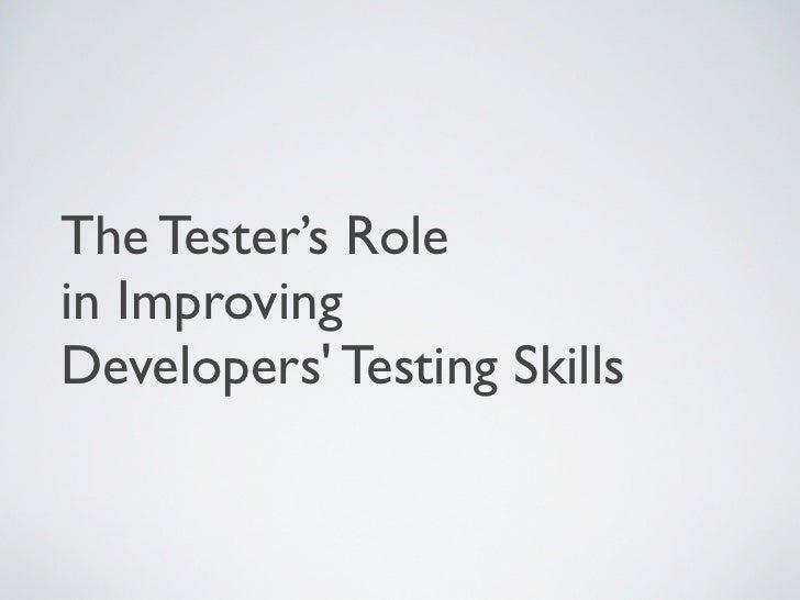 The Tester's Rolein ImprovingDevelopers Testing Skills