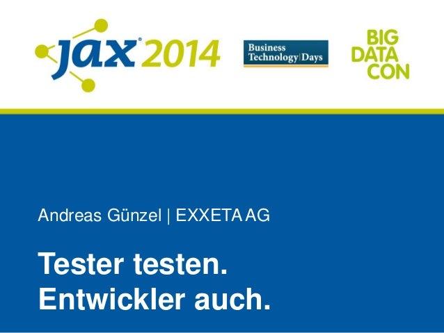 Andreas Günzel   EXXETA AG Tester testen. Entwickler auch.
