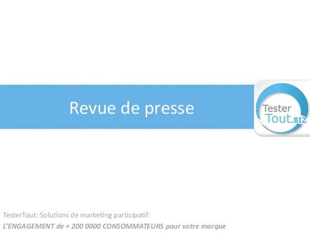 Revue de presse TesterTout: Solutions de marketing participatif: L'ENGAGEMENT de + 200 0000 CONSOMMATEURS pour votre marque