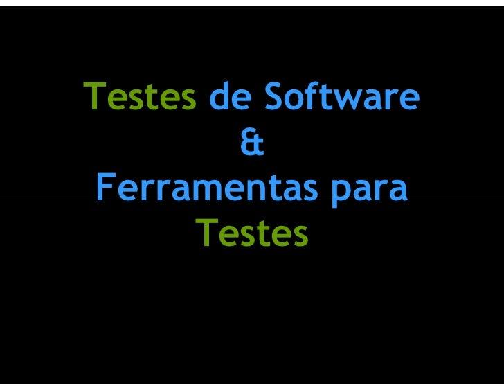 Testes de Software         &  Ferramentas para       Testes