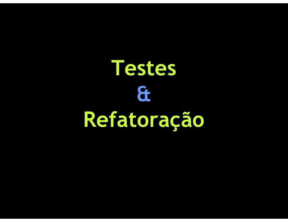 Testes       Refatoração