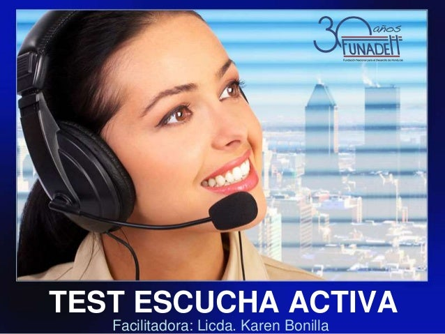 TEST ESCUCHA ACTIVA Facilitadora: Licda. Karen Bonilla