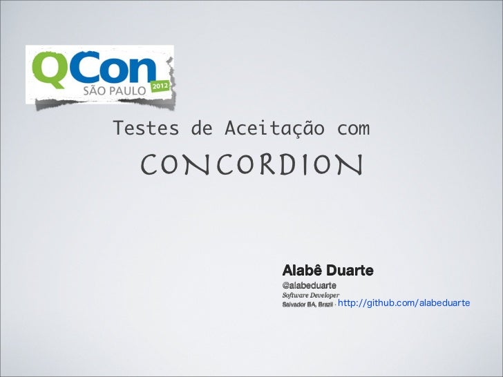 Testes de Aceitação com  CONCORDION               Alabê Duarte               @alabeduarte               Software Developer...