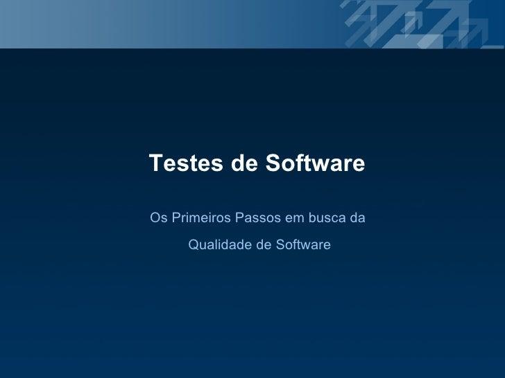 Testes de Software Os Primeiros Passos em busca da  Qualidade de Software