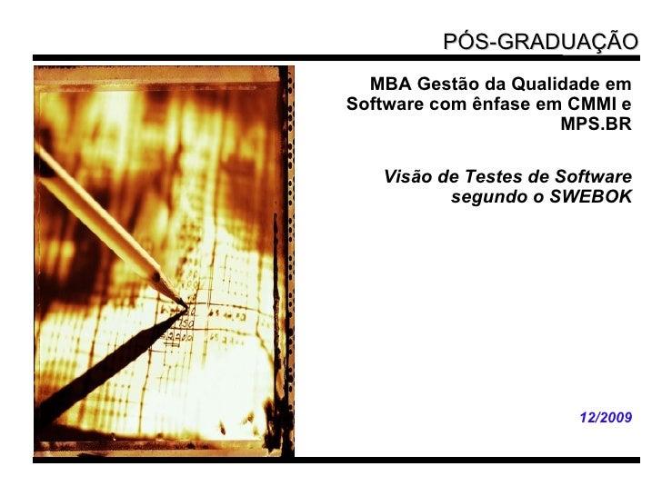<ul><li>MBA Gestão da Qualidade em Software com ênfase em CMMI e MPS.BR </li></ul><ul><li>Visão de Testes de Software segu...