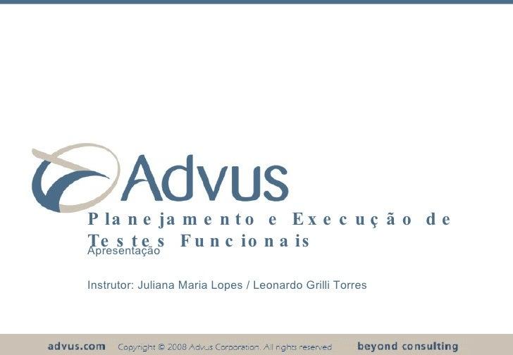 Planejamento e Execução de Testes Funcionais Apresentação Instrutor: Juliana Maria Lopes / Leonardo Grilli Torres