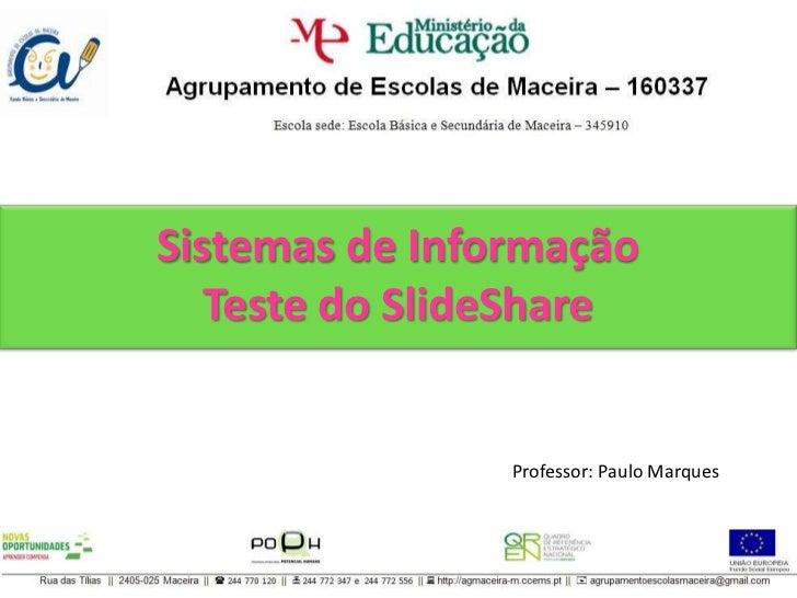 Sistemas de InformaçãoTeste do SlideShare<br />Professor: Paulo Marques<br />