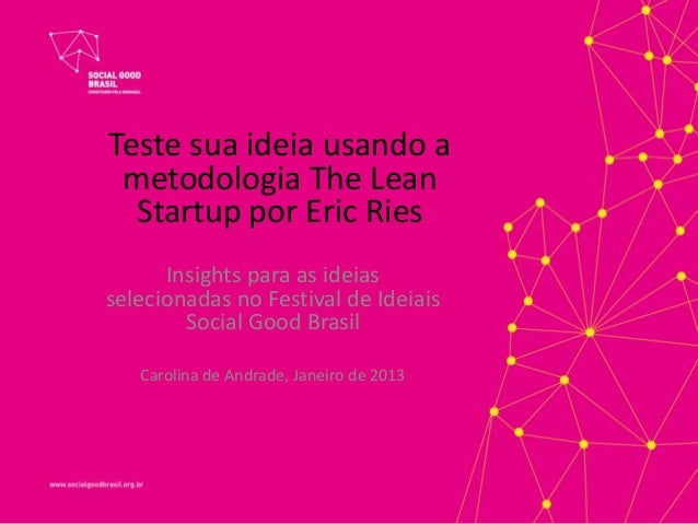 Teste sua ideia usando a metodologia The Lean  Startup por Eric Ries      Insights para as ideiasselecionadas no Festival ...
