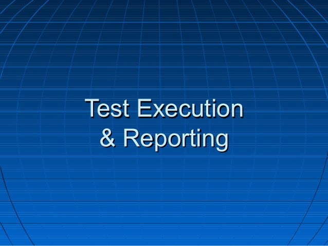 Test ExecutionTest Execution & Reporting& Reporting
