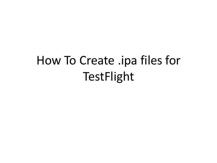 How To Create .ipa files for        TestFlight