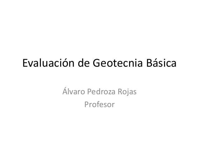 Evaluación de Geotecnia Básica Álvaro Pedroza Rojas Profesor