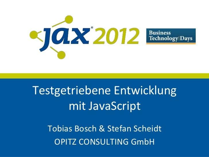 Testgetriebene Entwicklung      mit JavaScript  Tobias Bosch & Stefan Scheidt   OPITZ CONSULTING GmbH