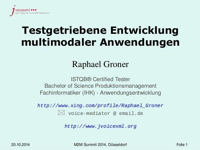 Testgetriebene Entwicklung  multimodaler Anwendungen  Raphael Groner  ISTQB® Certified Tester  Bachelor of Science Produkt...
