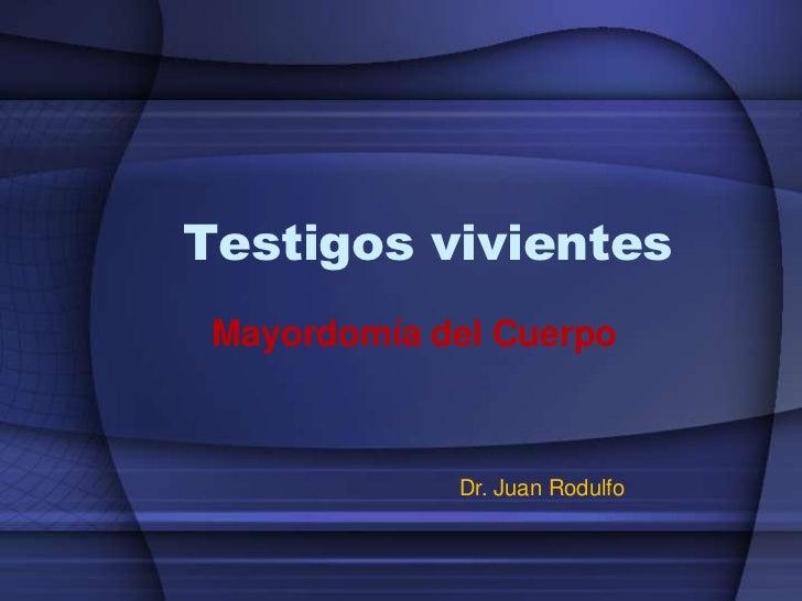 Testigos vivientes Mayordomía del Cuerpo             Dr. Juan Rodulfo