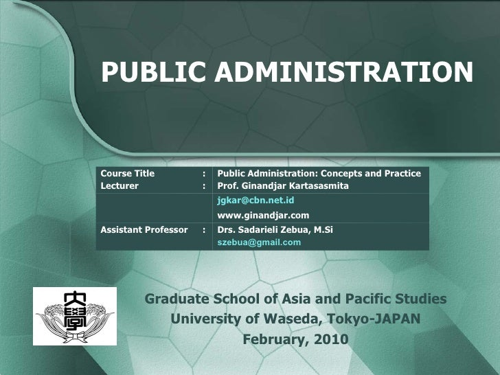 PUBLIC ADMINISTRATION Graduate School of Asia and Pacific Studies University of Waseda, Tokyo-JAPAN February, 2010 Course ...