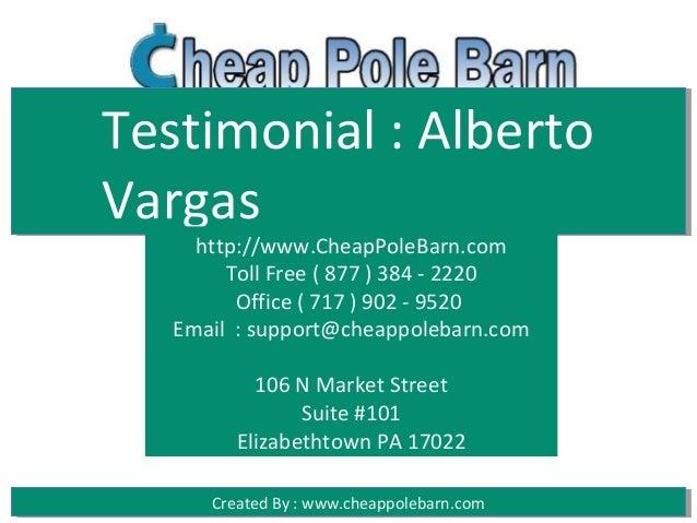 Testimonial : AlbertoVargas     http://www.CheapPoleBarn.com        Toll Free ( 877 ) 384 - 2220         Office ( 717 ) 90...