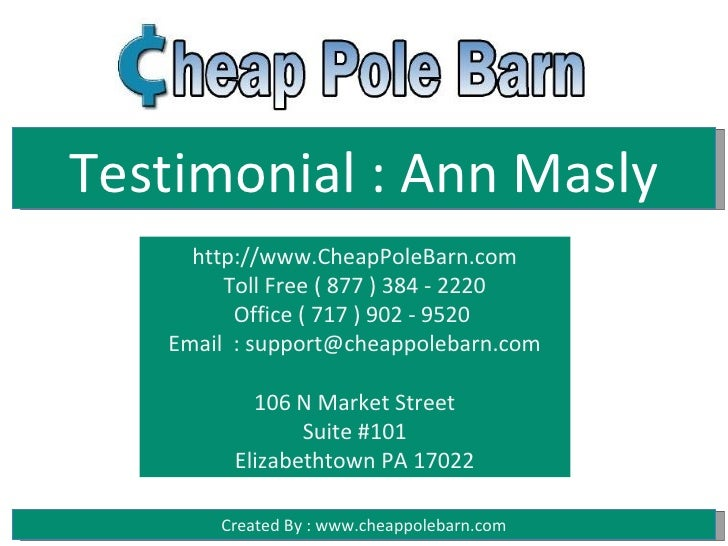 Testimonial : Ann Masly     http://www.CheapPoleBarn.com        Toll Free ( 877 ) 384 - 2220         Office ( 717 ) 902 - ...